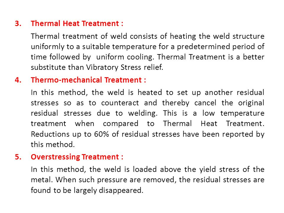 3.Thermal Heat Treatment : Thermal treatment of weld consists of heating the weld structure uniformly to a suitable temperature for a predetermined pe