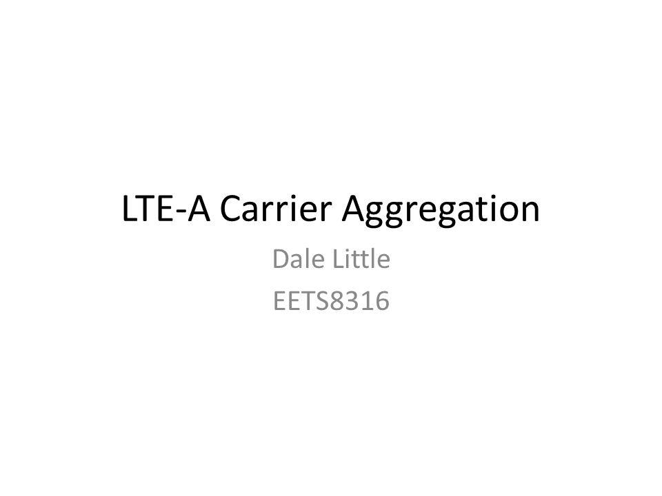 LTE-A Carrier Aggregation Dale Little EETS8316