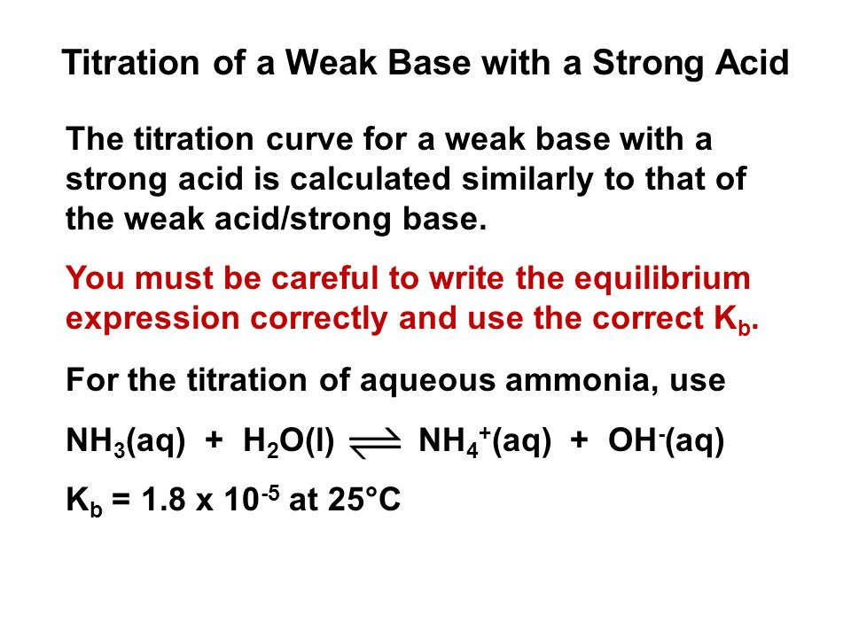 Titration of a Weak Base with a Strong Acid The titration curve for a weak base with a strong acid is calculated similarly to that of the weak acid/st