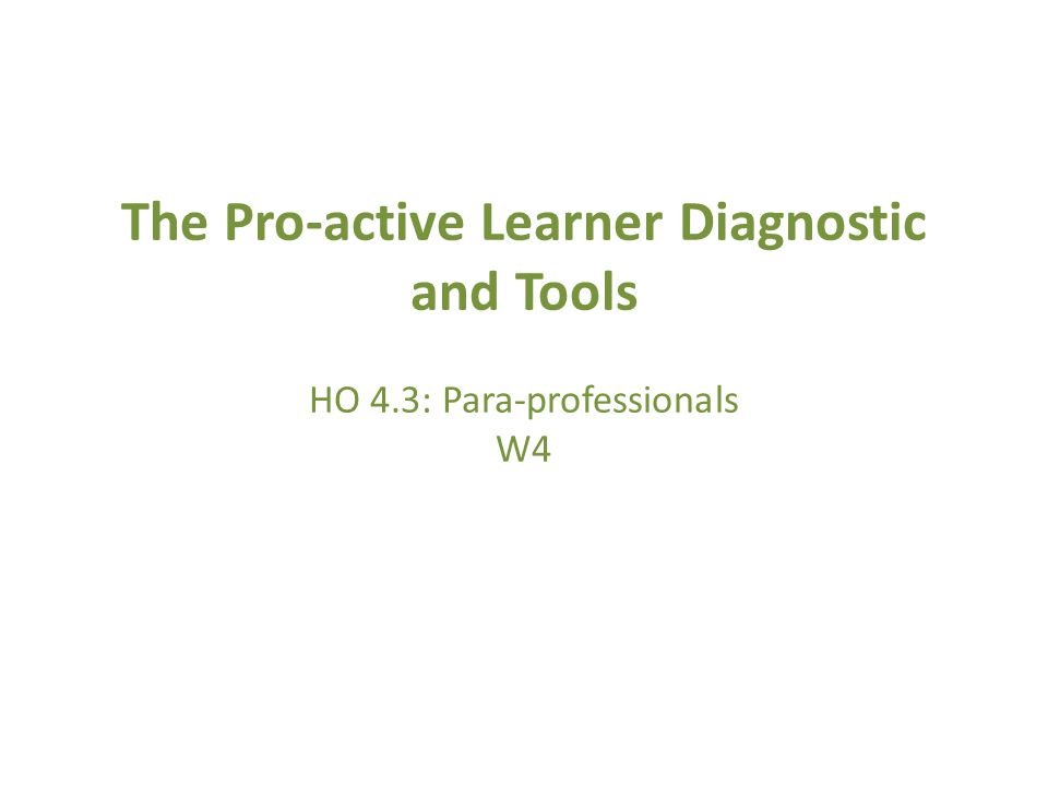 The Pro-active Learner Diagnostic and Tools HO 4.3: Para-professionals W4