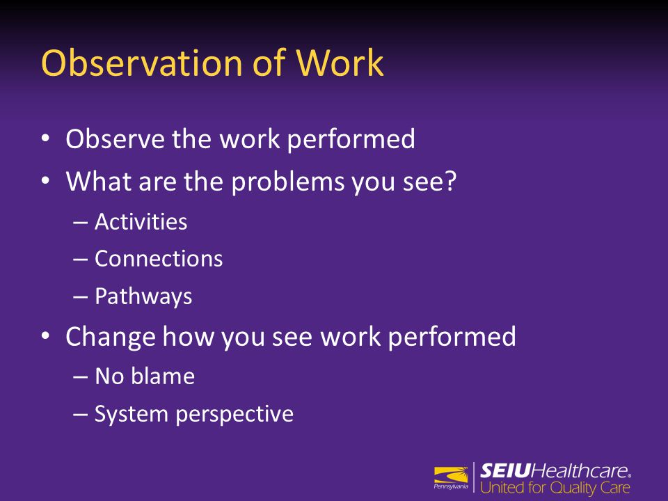 Observation of Work Observe the work performed What are the problems you see.