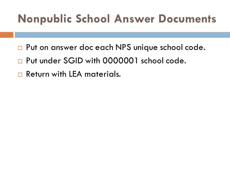 Nonpublic School Answer Documents  Put on answer doc each NPS unique school code.