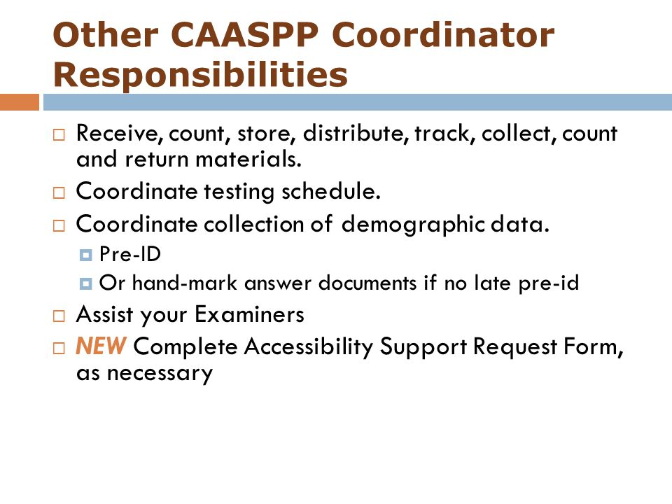 Other CAASPP Coordinator Responsibilities  Receive, count, store, distribute, track, collect, count and return materials.