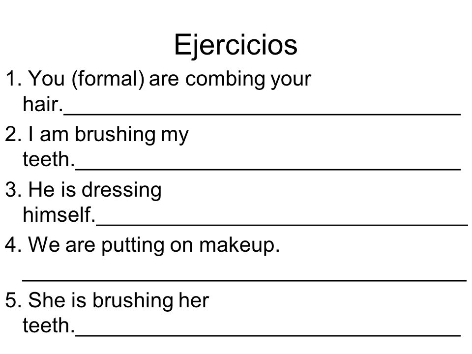 Ejercicios 1. You (formal) are combing your hair.__________________________________ 2.