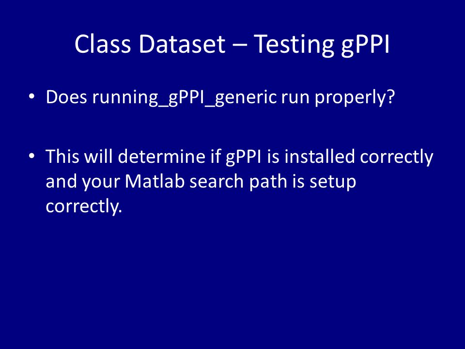 Class Dataset – Testing gPPI Does running_gPPI_generic run properly? This will determine if gPPI is installed correctly and your Matlab search path is