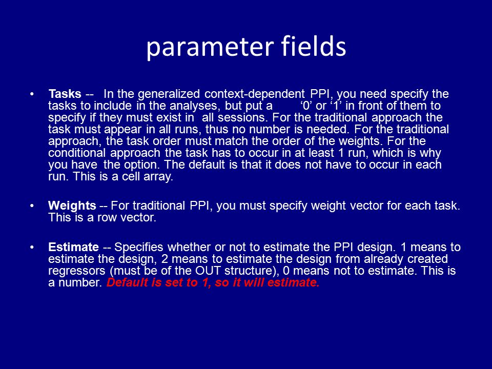 parameter fields Tasks --In the generalized context-dependent PPI, you need specify the tasks to include in the analyses, but put a '0' or '1' in fron