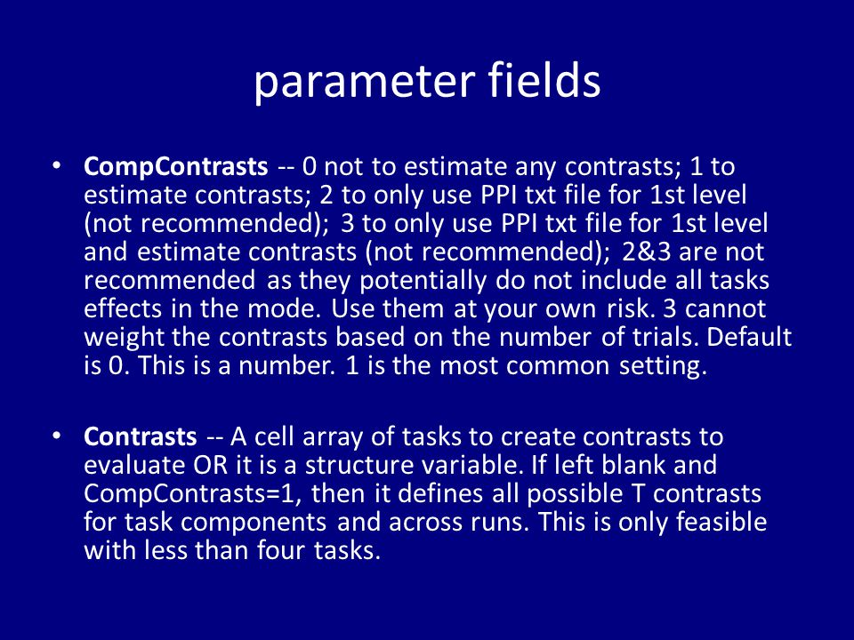 parameter fields CompContrasts -- 0 not to estimate any contrasts; 1 to estimate contrasts; 2 to only use PPI txt file for 1st level (not recommended)