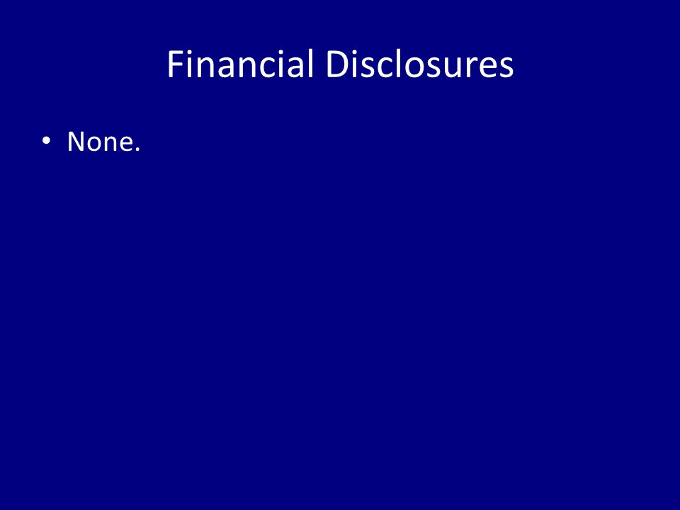 Financial Disclosures None.