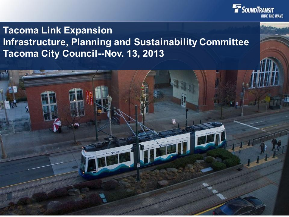 Tacoma Link Expansion Infrastructure, Planning and Sustainability Committee Tacoma City Council--Nov.