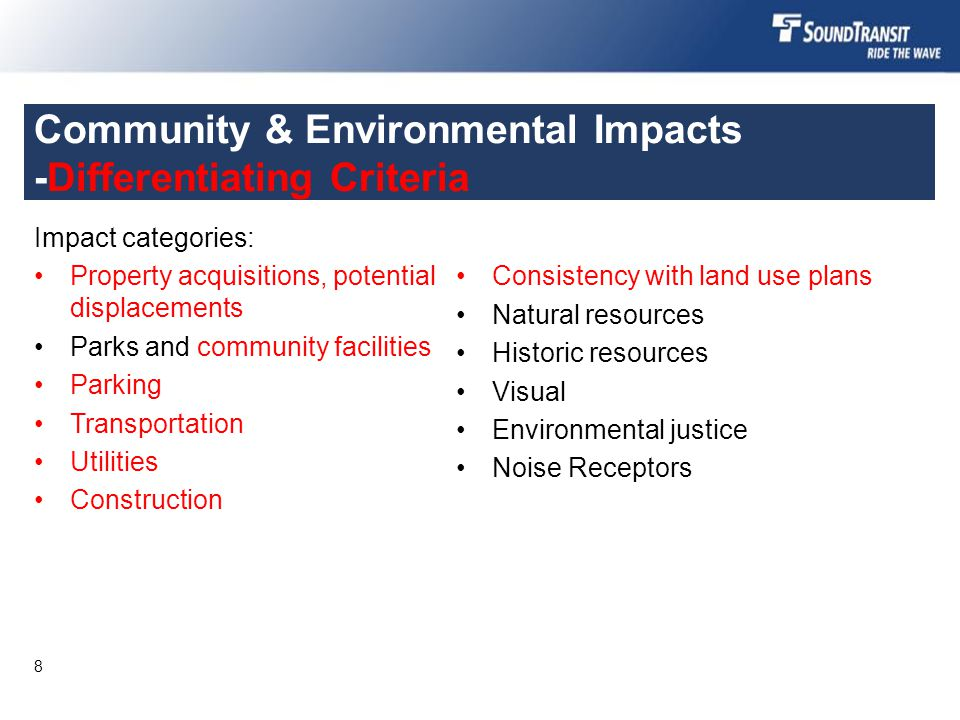 Community & Environmental Impacts -Differentiating Criteria Impact categories: Property acquisitions, potential displacements Parks and community facilities Parking Transportation Utilities Construction Consistency with land use plans Natural resources Historic resources Visual Environmental justice Noise Receptors 8