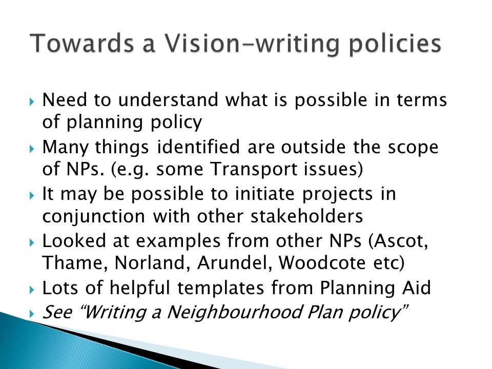  Need to understand what is possible in terms of planning policy  Many things identified are outside the scope of NPs. (e.g. some Transport issues)