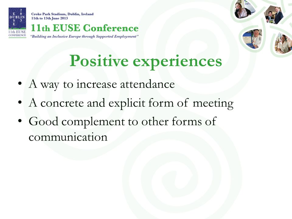 Positive experiences A way to increase attendance A concrete and explicit form of meeting Good complement to other forms of communication
