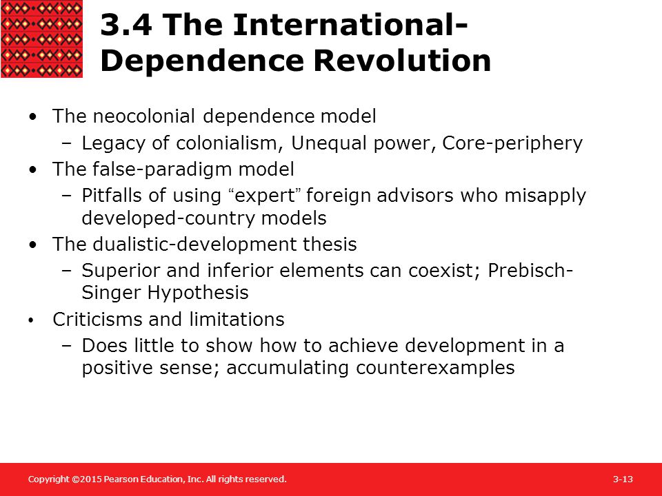Copyright ©2015 Pearson Education, Inc. All rights reserved.3-13 3.4 The International- Dependence Revolution The neocolonial dependence model –Legacy