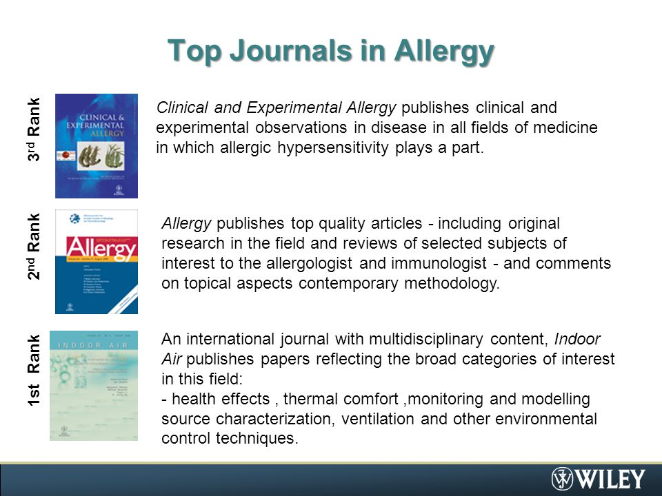 Top Journals in Allergy Clinical and Experimental Allergy publishes clinical and experimental observations in disease in all fields of medicine in which allergic hypersensitivity plays a part.