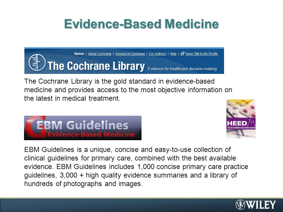 Evidence-Based Medicine The Cochrane Library is the gold standard in evidence-based medicine and provides access to the most objective information on the latest in medical treatment.