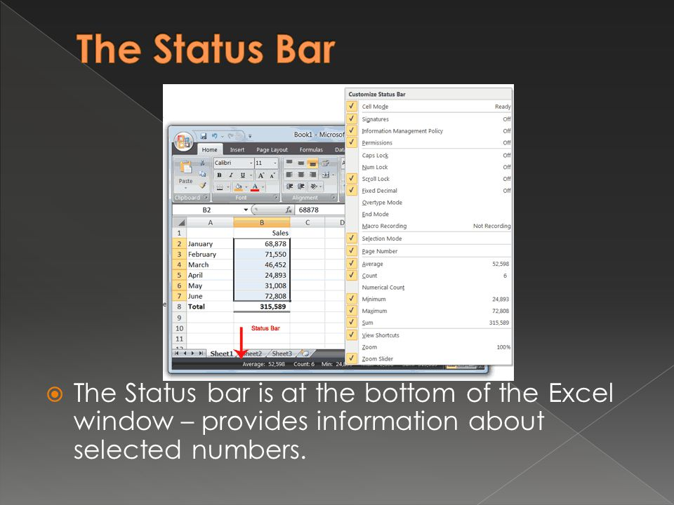  You can change what displays on the Status bar by right-clicking on the Status bar and selecting the options you want from the Customize Status Bar menu.