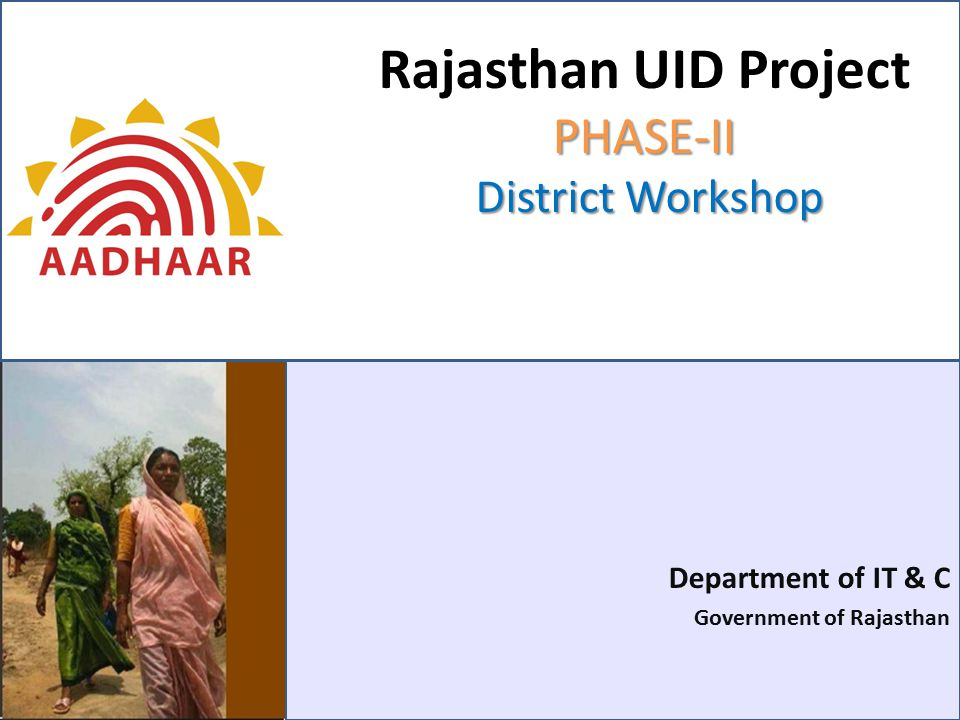 PHASE-II District Workshop Rajasthan UID Project PHASE-II District Workshop Department of IT & C Government of Rajasthan