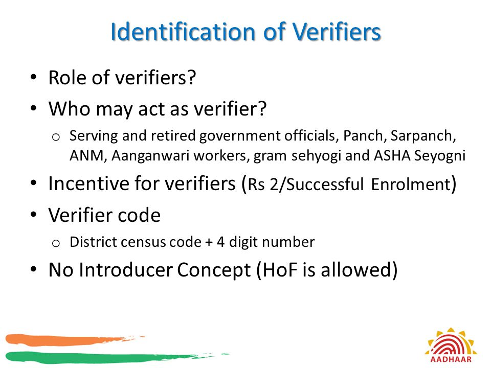 Identification of Verifiers Role of verifiers? Who may act as verifier? o Serving and retired government officials, Panch, Sarpanch, ANM, Aanganwari w