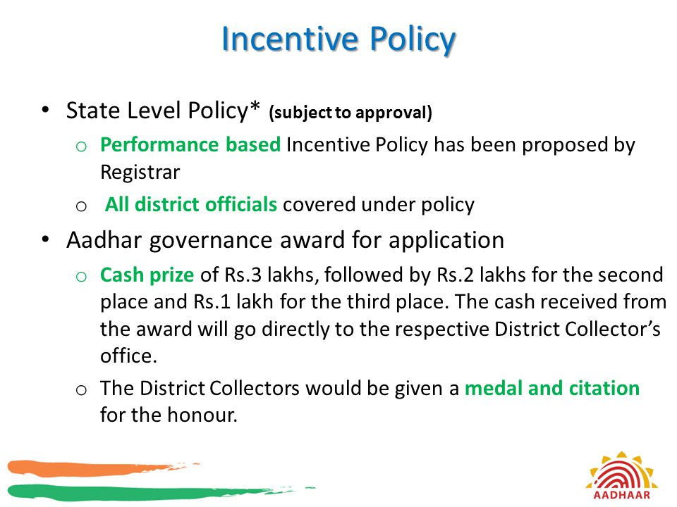 Incentive Policy State Level Policy* (subject to approval) o Performance based Incentive Policy has been proposed by Registrar o All district official