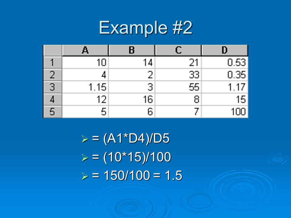 Example #2  = (A1*D4)/D5  = (10*15)/100  = 150/100 = 1.5