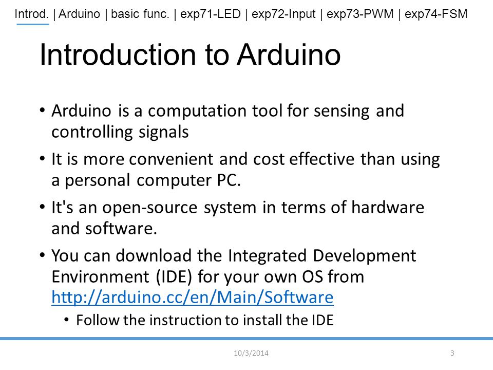 Introd. | Arduino | basic func. | exp71-LED | exp72-Input | exp73-PWM | exp74-FSM Introduction to Arduino Arduino is a computation tool for sensing an