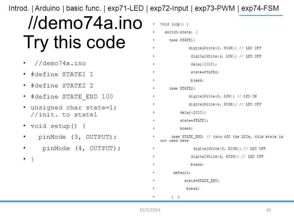 Introd. | Arduino | basic func. | exp71-LED | exp72-Input | exp73-PWM | exp74-FSM //demo74a.ino Try this code //demo74a.ino #define STATE1 1 #define S
