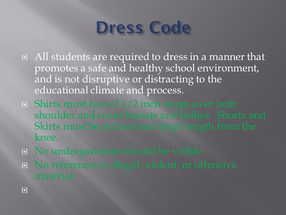  All students are required to dress in a manner that promotes a safe and healthy school environment, and is not disruptive or distracting to the educational climate and process.