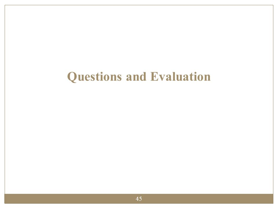 Questions and Evaluation 45