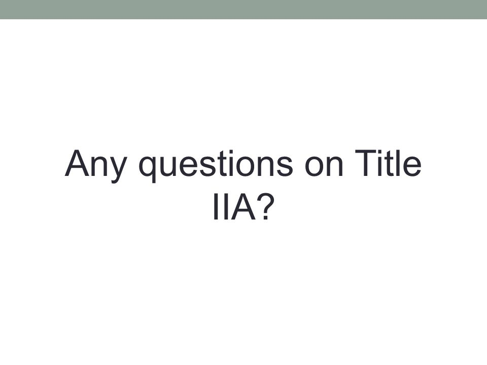 Any questions on Title IIA