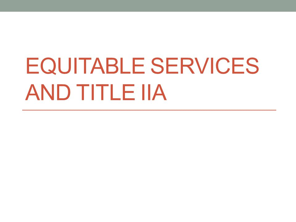 EQUITABLE SERVICES AND TITLE IIA