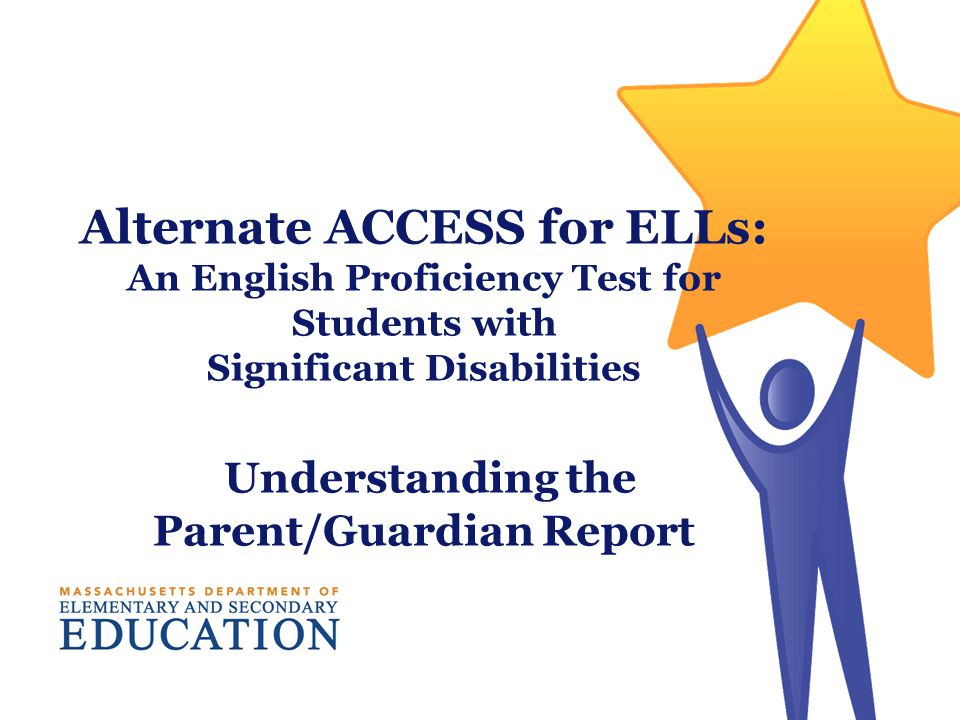 Alternate ACCESS for ELLs: An English Proficiency Test for Students with Significant Disabilities Understanding the Parent/Guardian Report