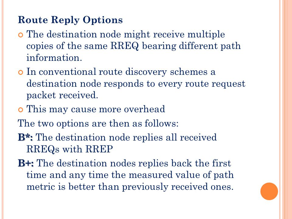Route Reply Options The destination node might receive multiple copies of the same RREQ bearing different path information.