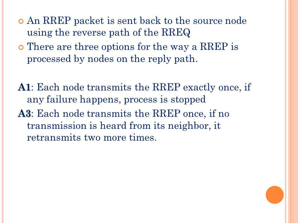 An RREP packet is sent back to the source node using the reverse path of the RREQ There are three options for the way a RREP is processed by nodes on the reply path.
