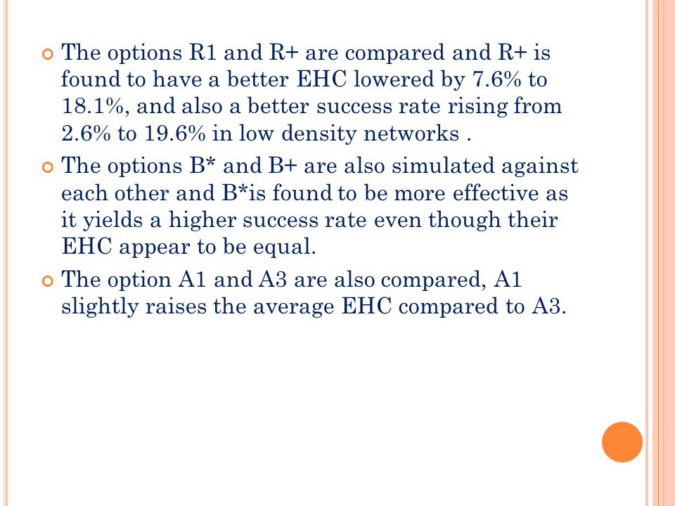 The options R1 and R+ are compared and R+ is found to have a better EHC lowered by 7.6% to 18.1%, and also a better success rate rising from 2.6% to 19.6% in low density networks.
