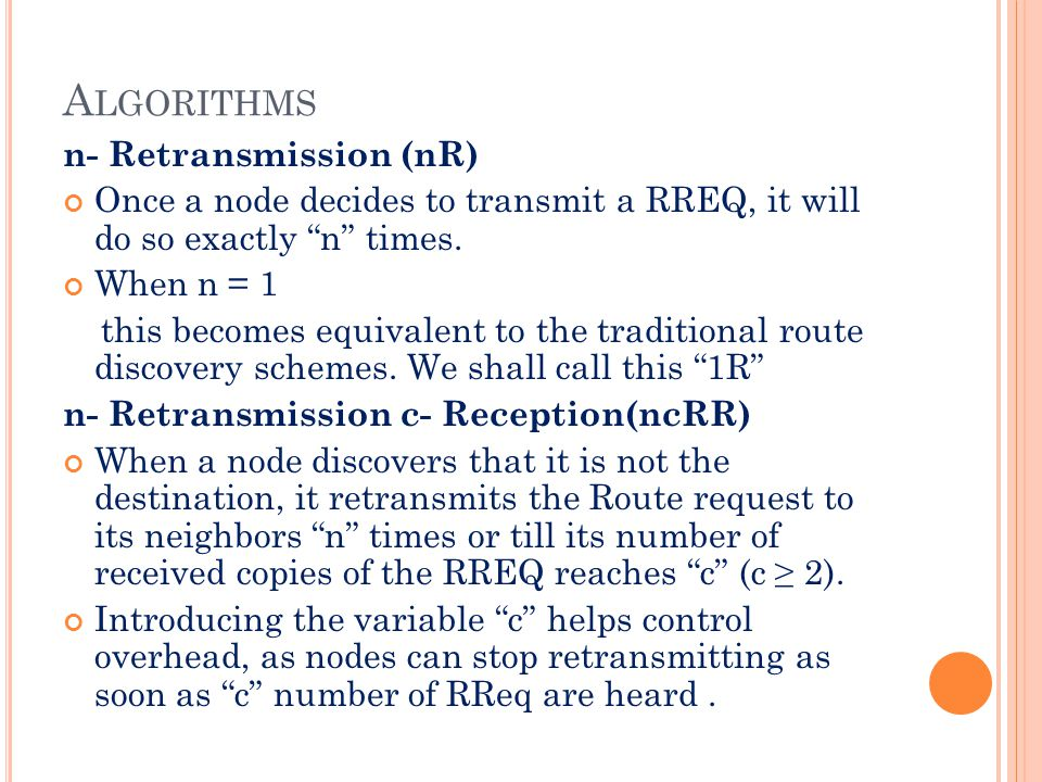 A LGORITHMS n- Retransmission (nR) Once a node decides to transmit a RREQ, it will do so exactly n times.