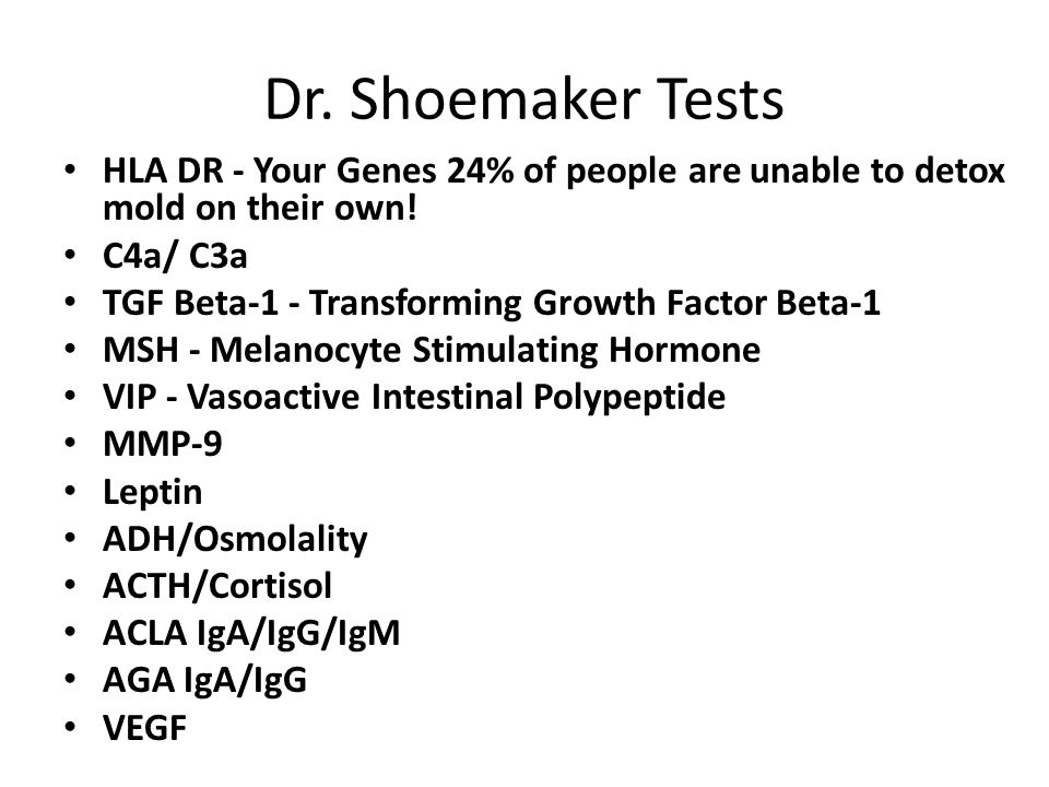 Dr. Shoemaker Tests HLA DR - Your Genes 24% of people are unable to detox mold on their own! C4a/ C3a TGF Beta-1 - Transforming Growth Factor Beta-1 M