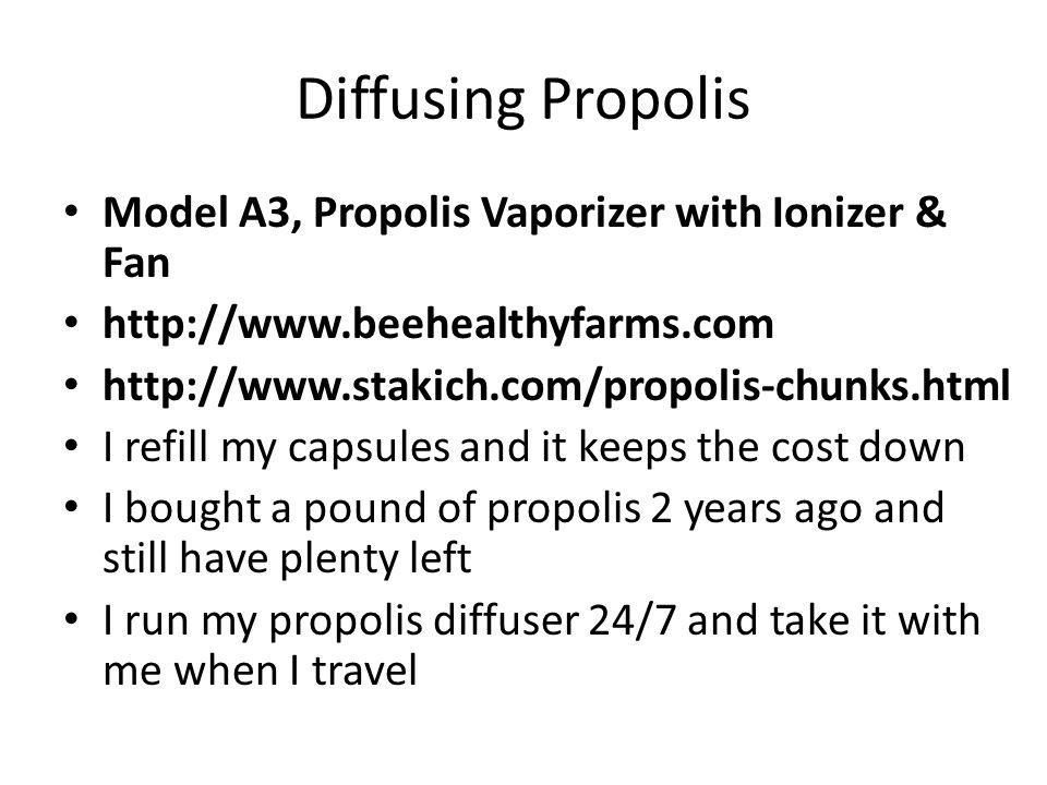 Diffusing Propolis Model A3, Propolis Vaporizer with Ionizer & Fan http://www.beehealthyfarms.com http://www.stakich.com/propolis-chunks.html I refill