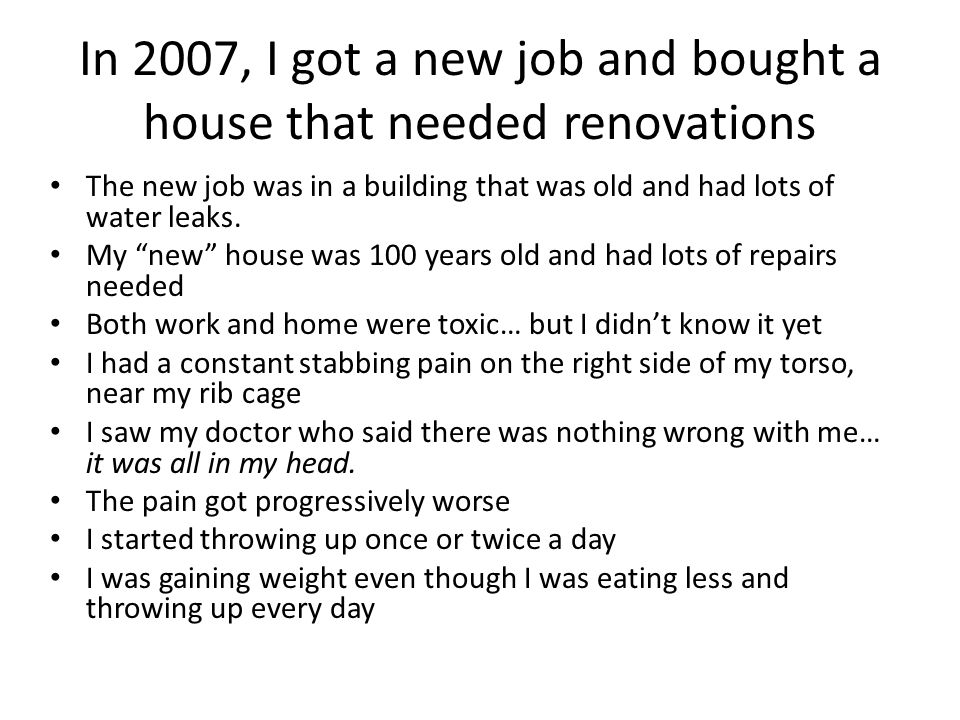 """In 2007, I got a new job and bought a house that needed renovations The new job was in a building that was old and had lots of water leaks. My """"new"""" h"""
