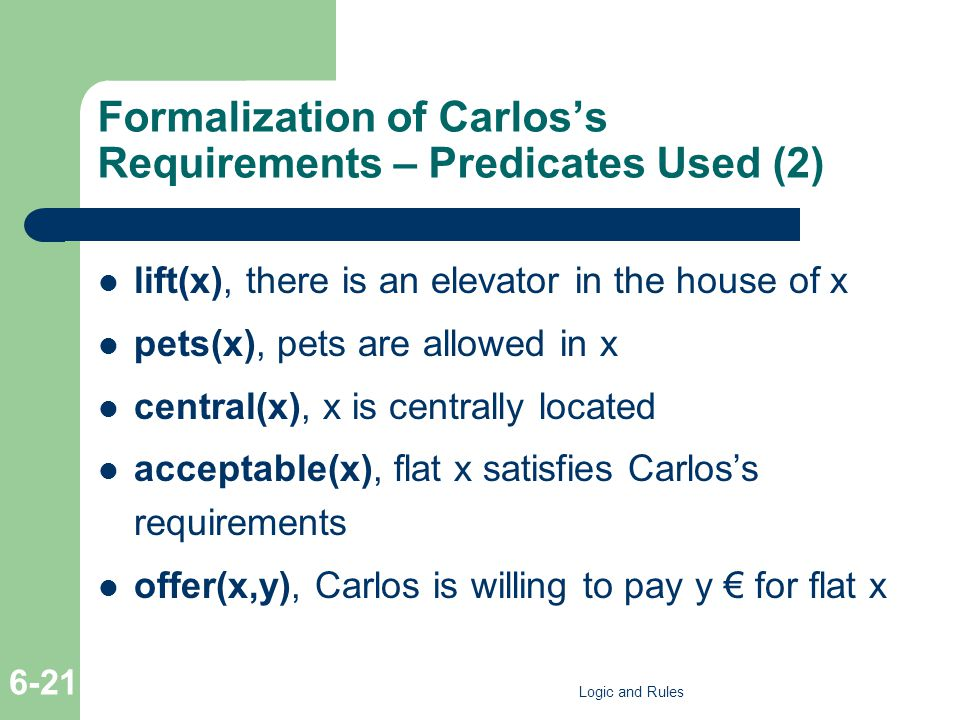 Formalization of Carlos's Requirements – Predicates Used (2) lift(x), there is an elevator in the house of x pets(x), pets are allowed in x central(x)