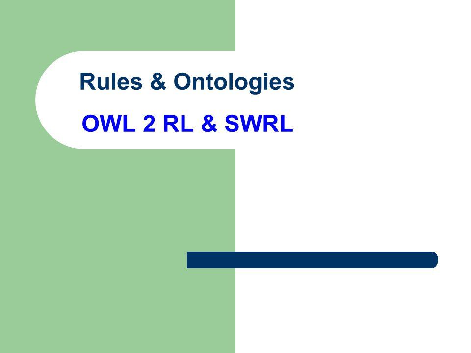Rules & Ontologies OWL 2 RL & SWRL