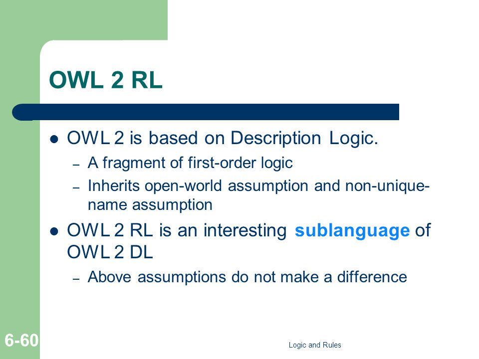 OWL 2 RL OWL 2 is based on Description Logic. – A fragment of first-order logic – Inherits open-world assumption and non-unique- name assumption OWL 2