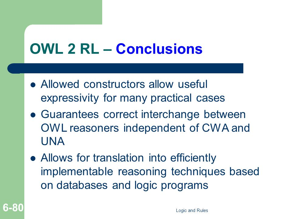OWL 2 RL – Conclusions Allowed constructors allow useful expressivity for many practical cases Guarantees correct interchange between OWL reasoners in