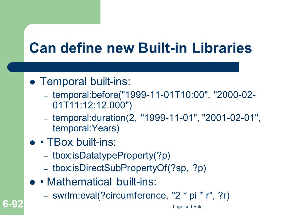 Can define new Built-in Libraries Temporal built-ins: – temporal:before(
