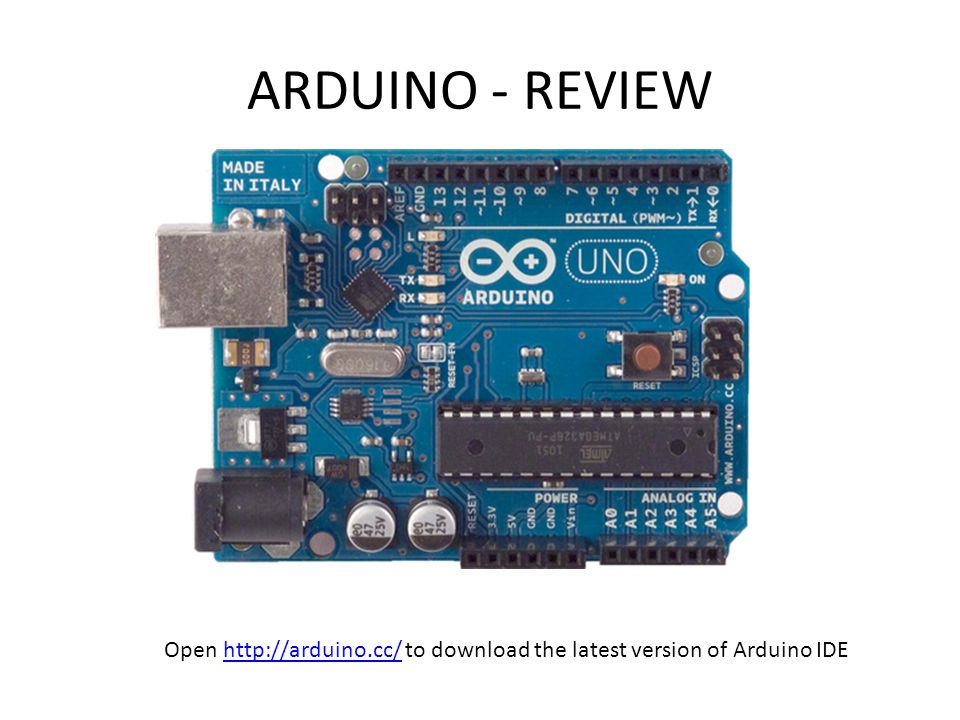 ARDUINO - REVIEW Open http://arduino.cc/ to download the latest version of Arduino IDEhttp://arduino.cc/