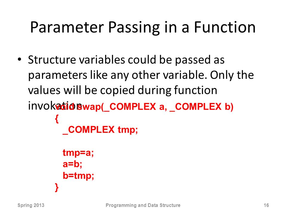 Parameter Passing in a Function Structure variables could be passed as parameters like any other variable.