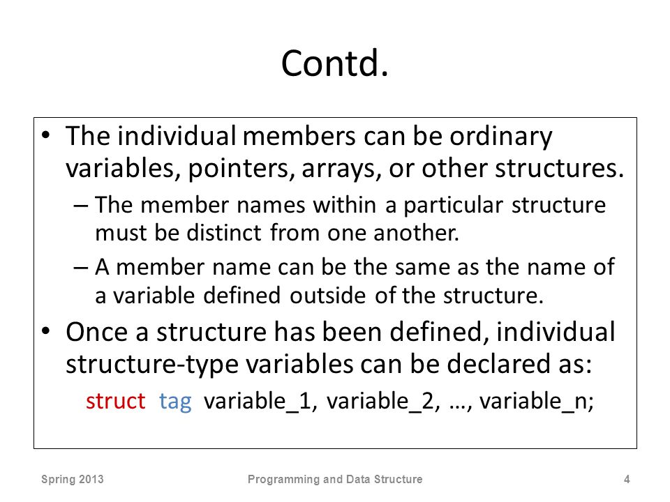 Contd. The individual members can be ordinary variables, pointers, arrays, or other structures.