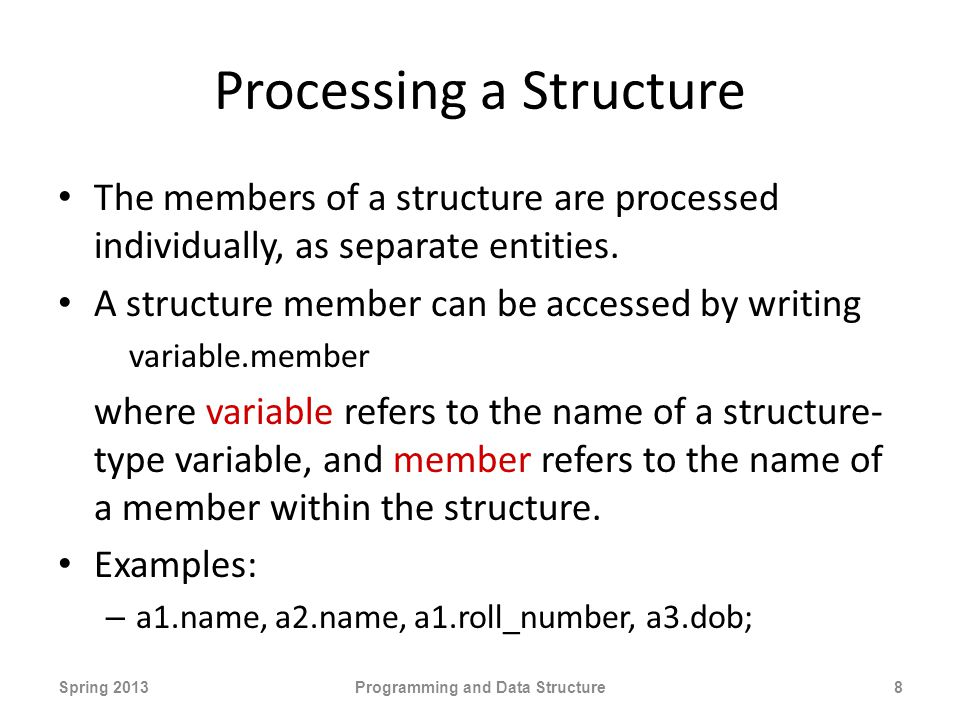 Processing a Structure The members of a structure are processed individually, as separate entities.
