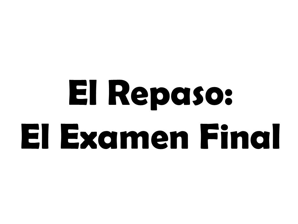 El Repaso: El Examen Final