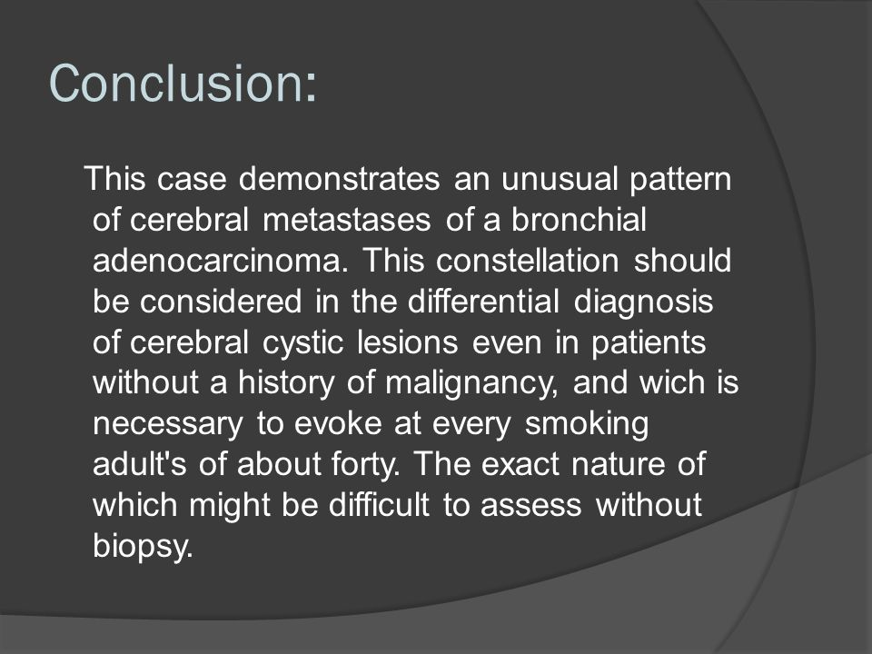 Conclusion: This case demonstrates an unusual pattern of cerebral metastases of a bronchial adenocarcinoma.
