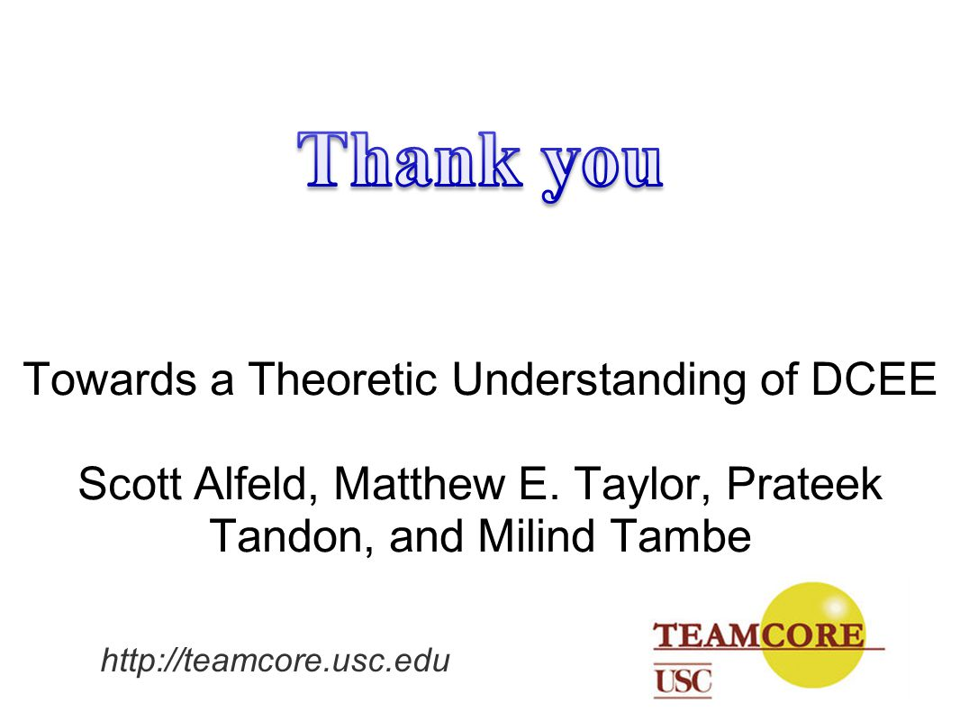 Towards a Theoretic Understanding of DCEE Scott Alfeld, Matthew E. Taylor, Prateek Tandon, and Milind Tambe http://teamcore.usc.edu